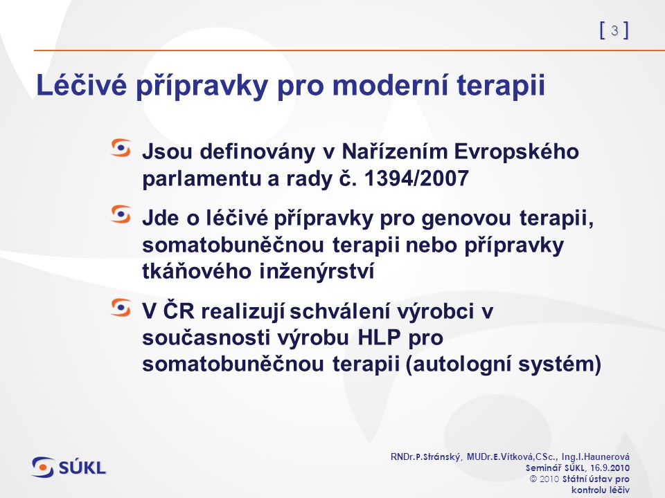 [ 3 ] RNDr. P.Stránský, MUDr. E. Vítková,CSc., Ing.I.Haunerová Seminář SÚKL, 1 6.