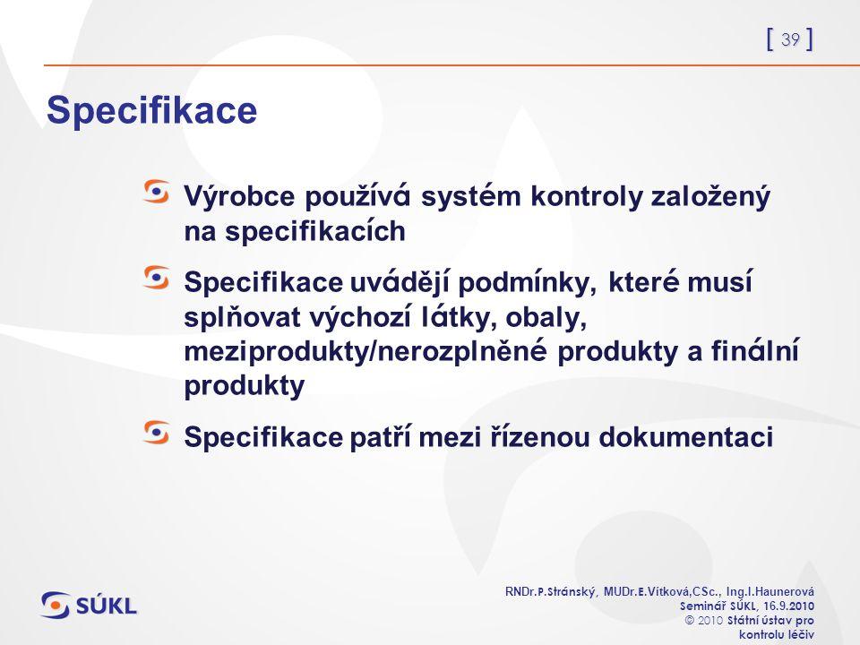 [ 39 ] RNDr. P.Stránský, MUDr. E. Vítková,CSc., Ing.I.Haunerová Seminář SÚKL, 1 6.