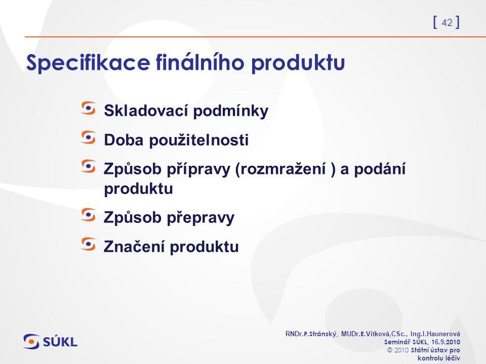 [ 42 ] RNDr. P.Stránský, MUDr. E. Vítková,CSc., Ing.I.Haunerová Seminář SÚKL, 1 6.
