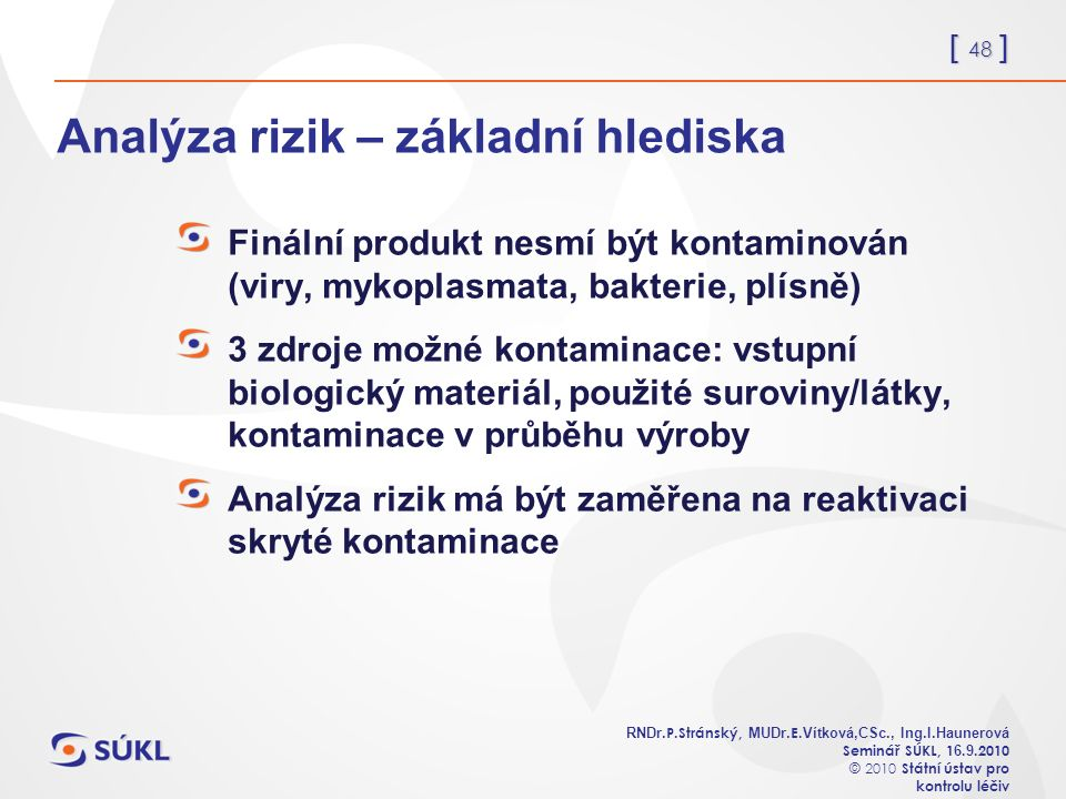 [ 48 ] RNDr. P.Stránský, MUDr. E. Vítková,CSc., Ing.I.Haunerová Seminář SÚKL, 1 6.