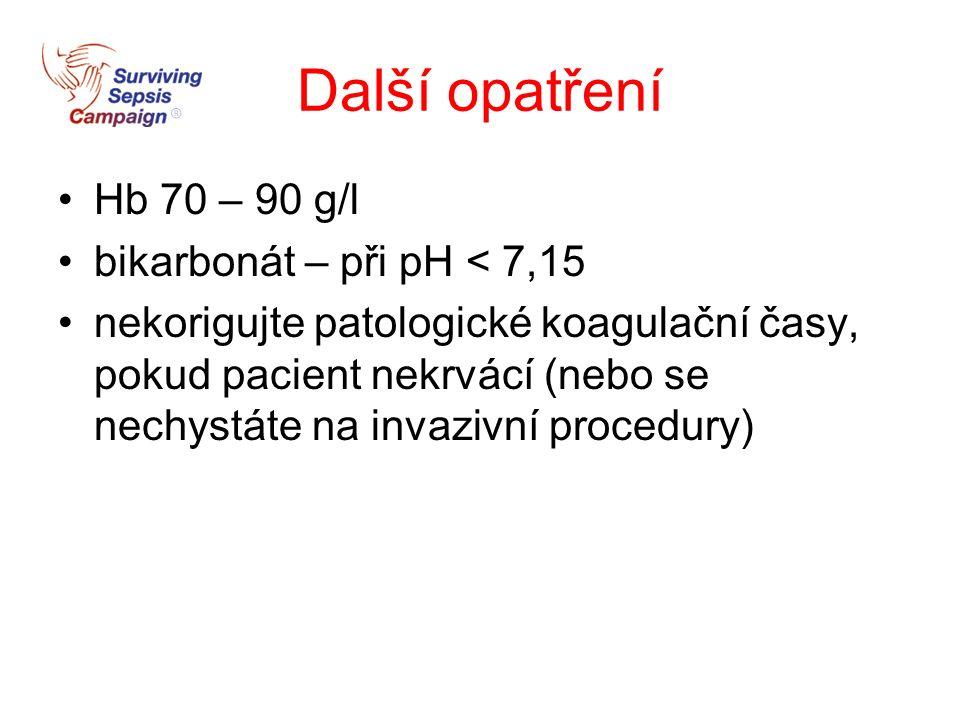 Další opatření Hb 70 – 90 g/l bikarbonát – při pH < 7,15 nekorigujte patologické koagulační časy, pokud pacient nekrvácí (nebo se nechystáte na invazivní procedury)