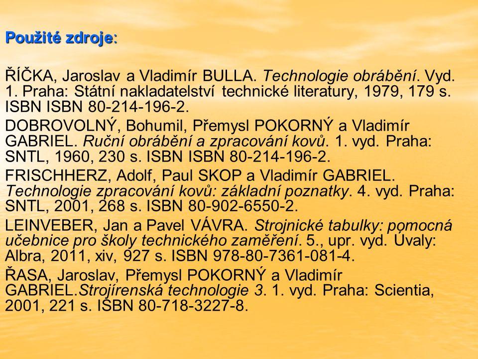 Použité zdroje: ŘÍČKA, Jaroslav a Vladimír BULLA. Technologie obrábění. Vyd. 1. Praha: Státní nakladatelství technické literatury, 1979, 179 s. ISBN I