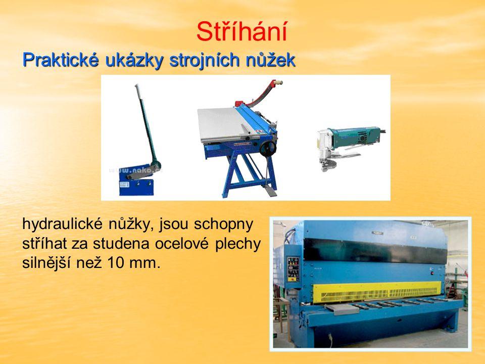 Stříhání Praktické ukázky strojních nůžek hydraulické nůžky, jsou schopny stříhat za studena ocelové plechy silnější než 10 mm.
