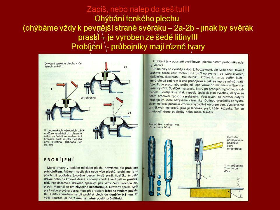 Zapiš, nebo nalep do sešitu!!! Ohýbání tenkého plechu. (ohýbáme vždy k pevnější straně svěráku – 2a-2b - jinak by svěrák praskl – je vyroben ze šedé l