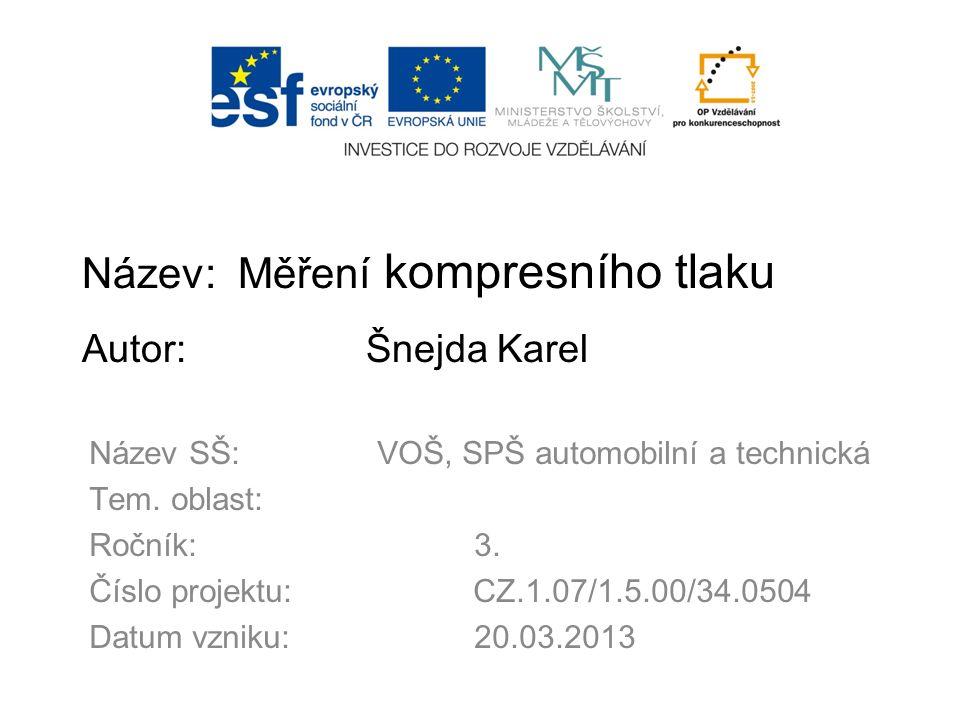 Název: Měření kompresního tlaku Autor: Šnejda Karel Název SŠ:VOŠ, SPŠ automobilní a technická Tem.