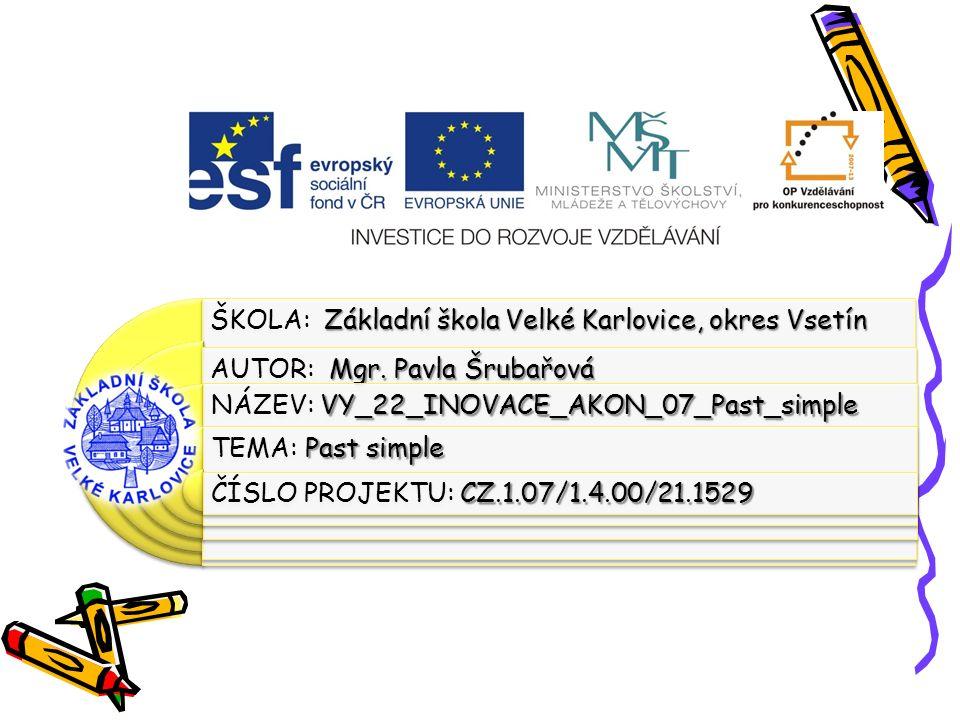 Výukový materiál:EUPŠ _OP VK_Šrubařová_AJ2_07_Past_simple Šablona:III/2 Sada:AJ2 Autor:Mgr.