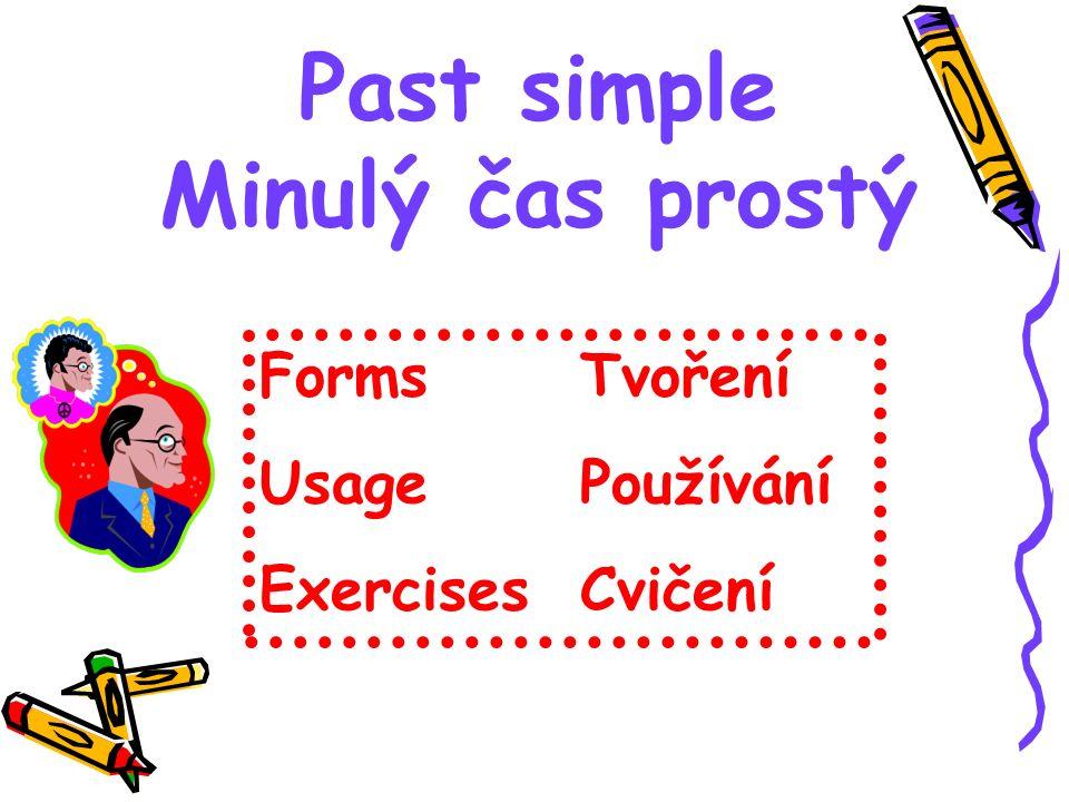 Past simple Minulý čas prostý Forms Tvoření Usage Používání Exercises Cvičení