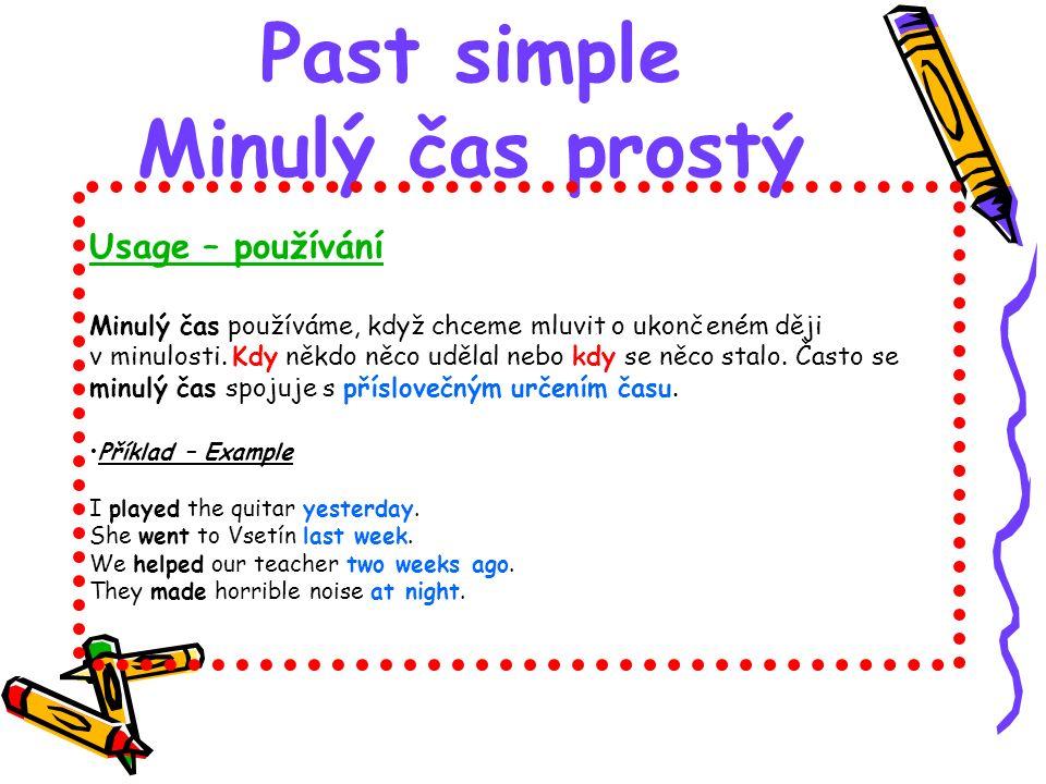 Past simple Minulý čas prostý Usage – používání Minulý čas používáme, když chceme mluvit o ukončeném ději v minulosti. Kdy někdo něco udělal nebo kdy