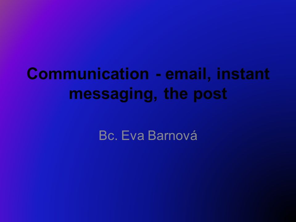 Communication - email, instant messaging, the post Bc. Eva Barnová