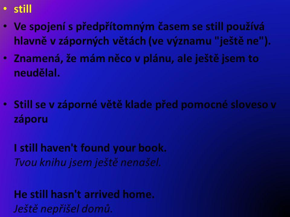 still Ve spojení s předpřítomným časem se still používá hlavně v záporných větách (ve významu ještě ne ).