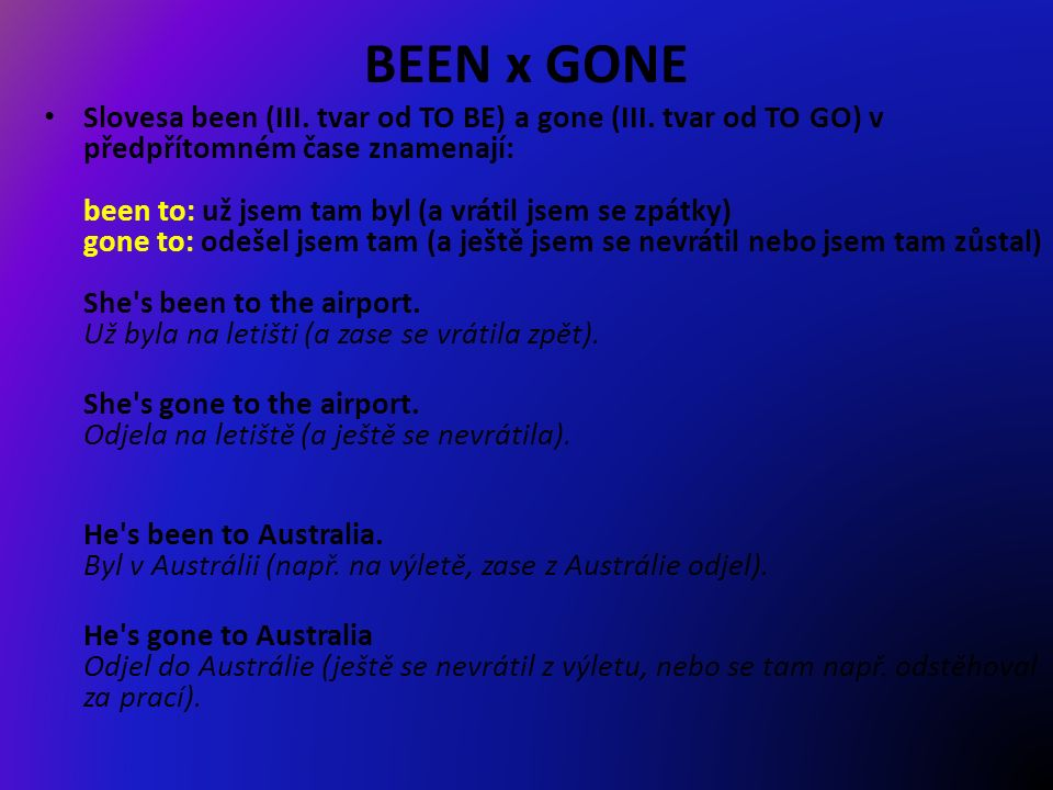 BEEN x GONE Slovesa been (III. tvar od TO BE) a gone (III.