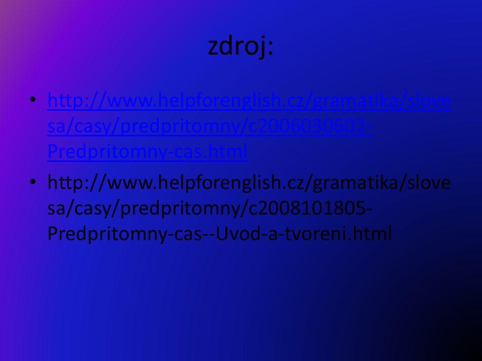 zdroj: http://www.helpforenglish.cz/gramatika/slove sa/casy/predpritomny/c2006030602- Predpritomny-cas.html http://www.helpforenglish.cz/gramatika/slove sa/casy/predpritomny/c2006030602- Predpritomny-cas.html http://www.helpforenglish.cz/gramatika/slove sa/casy/predpritomny/c2008101805- Predpritomny-cas--Uvod-a-tvoreni.html