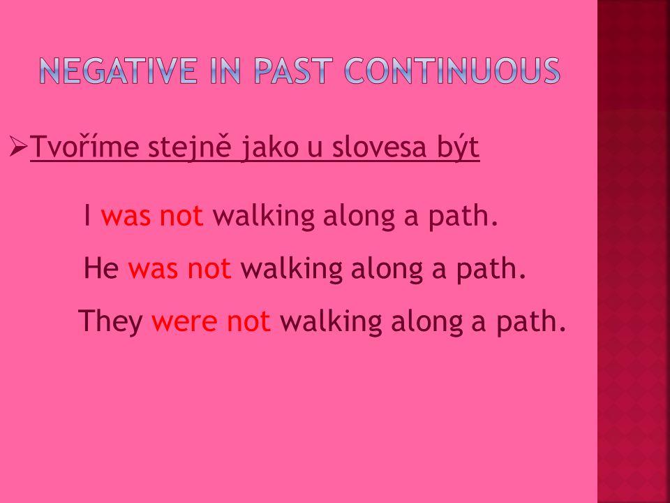  Tvoříme stejně jako u slovesa být Iwaswalking along a path. Hewaswalking along a path. Theywerewalking along a path.