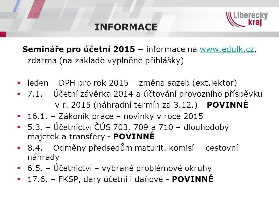 INFORMACE Semináře pro účetní 2015 – informace na www.edulk.cz,www.edulk.cz zdarma (na základě vyplněné přihlášky)  leden – DPH pro rok 2015 – změna sazeb (ext.lektor)  7.1.