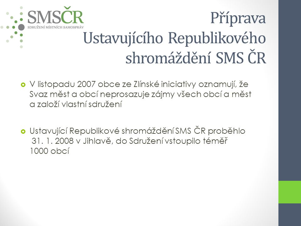 Příprava Ustavujícího Republikového shromáždění SMS ČR  V listopadu 2007 obce ze Zlínské iniciativy oznamují, že Svaz měst a obcí neprosazuje zájmy všech obcí a měst a založí vlastní sdružení  Ustavující Republikové shromáždění SMS ČR proběhlo 31.