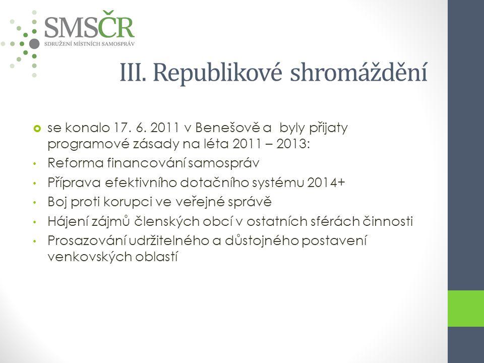 III. Republikové shromáždění  se konalo 17. 6. 2011 v Benešově a byly přijaty programové zásady na léta 2011 – 2013: Reforma financování samospráv Př