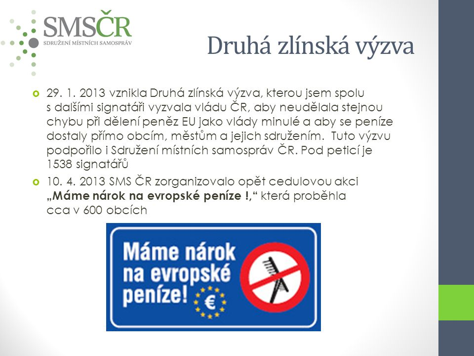 Druhá zlínská výzva  29. 1. 2013 vznikla Druhá zlínská výzva, kterou jsem spolu s dalšími signatáři vyzvala vládu ČR, aby neudělala stejnou chybu při