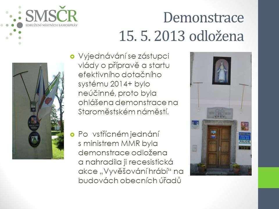 Demonstrace 15. 5. 2013 odložena  Vyjednávání se zástupci vlády o přípravě a startu efektivního dotačního systému 2014+ bylo neúčinné, proto byla ohl