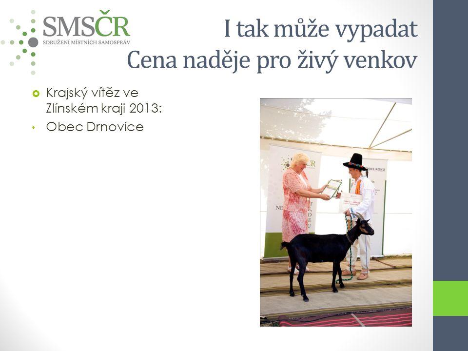 I tak může vypadat Cena naděje pro živý venkov  Krajský vítěz ve Zlínském kraji 2013: Obec Drnovice