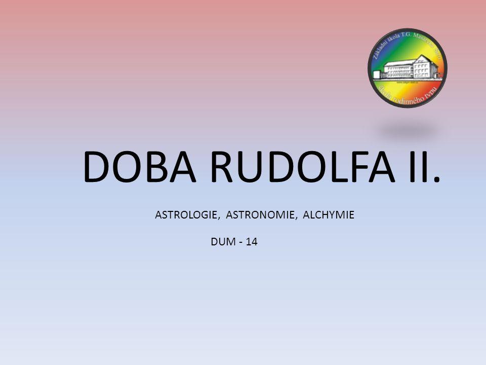 DOBA RUDOLFA II. DUM - 14 ASTROLOGIE, ASTRONOMIE, ALCHYMIE