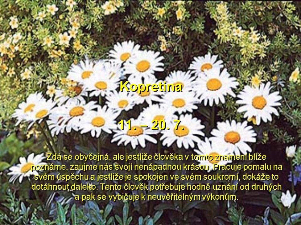 Jasmín 1.– 10. 7. 2.Aktivní a pracovitý, takový je člověk v tomto znamení, je radostí s ním spolupracovat nebo žít. Ví přesně, co chce a dokáže k vyso