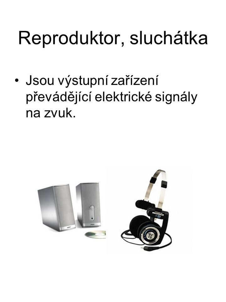 Reproduktor, sluchátka Jsou výstupní zařízení převádějící elektrické signály na zvuk.