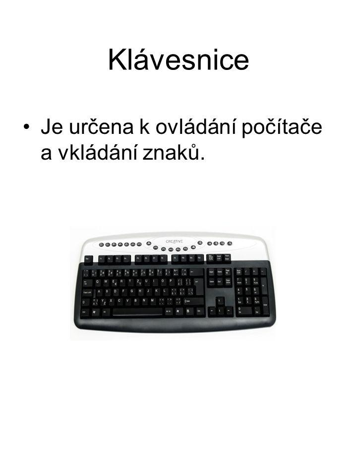 Klávesnice Je určena k ovládání počítače a vkládání znaků.