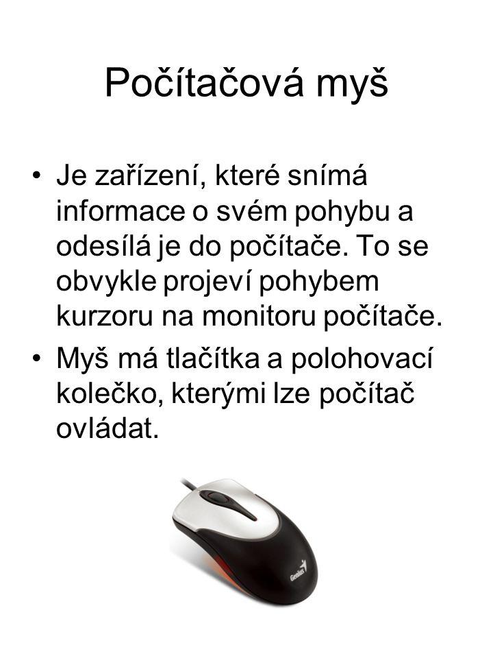 Počítačová myš Je zařízení, které snímá informace o svém pohybu a odesílá je do počítače.