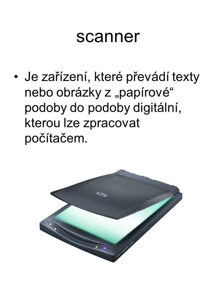 """scanner Je zařízení, které převádí texty nebo obrázky z """"papírové podoby do podoby digitální, kterou lze zpracovat počítačem."""