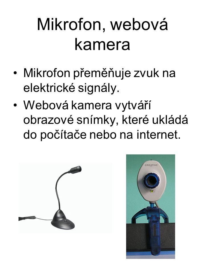 Mikrofon, webová kamera Mikrofon přeměňuje zvuk na elektrické signály.