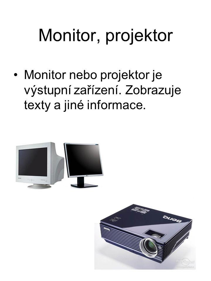 Monitor, projektor Monitor nebo projektor je výstupní zařízení. Zobrazuje texty a jiné informace.