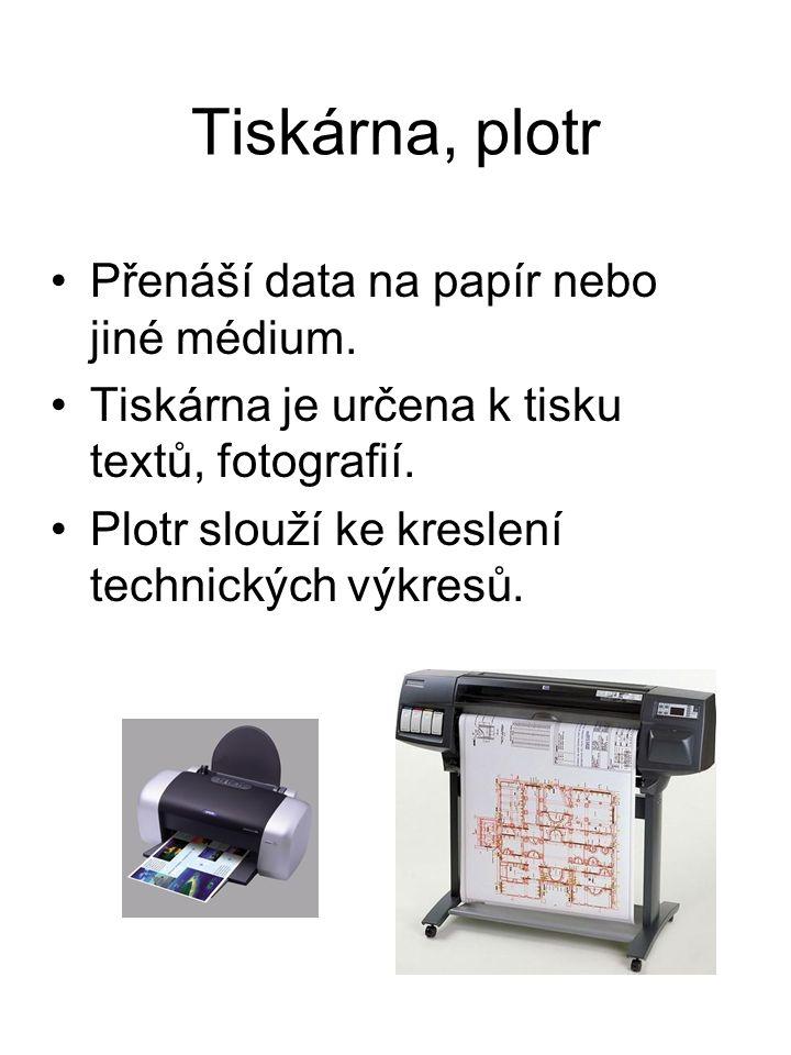 Tiskárna, plotr Přenáší data na papír nebo jiné médium.