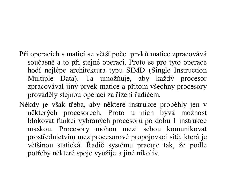 Při operacích s maticí se větší počet prvků matice zpracovává současně a to při stejné operaci.