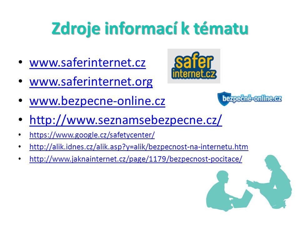 Zdroje informací k tématu www.saferinternet.cz www.saferinternet.org www.bezpecne-online.cz http://www.seznamsebezpecne.cz/ https://www.google.cz/safetycenter/ http://alik.idnes.cz/alik.asp y=alik/bezpecnost-na-internetu.htm http://www.jaknainternet.cz/page/1179/bezpecnost-pocitace/