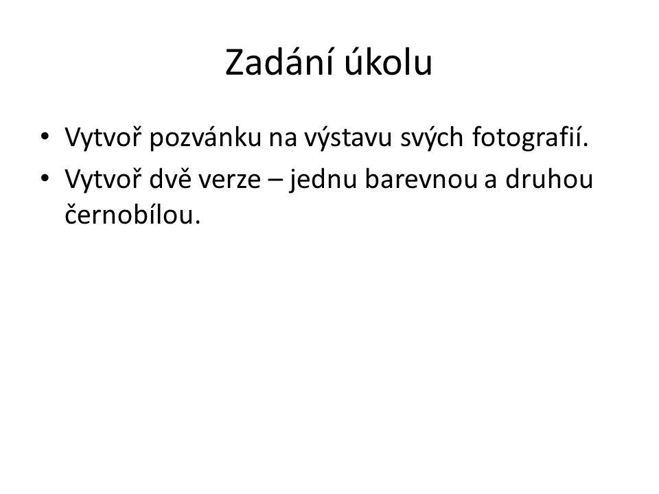 Zadání úkolu Vytvoř pozvánku na výstavu svých fotografií.