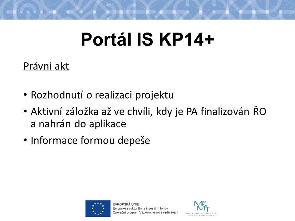Portál IS KP14+ Právní akt Rozhodnutí o realizaci projektu Aktivní záložka až ve chvíli, kdy je PA finalizován ŘO a nahrán do aplikace Informace formou depeše