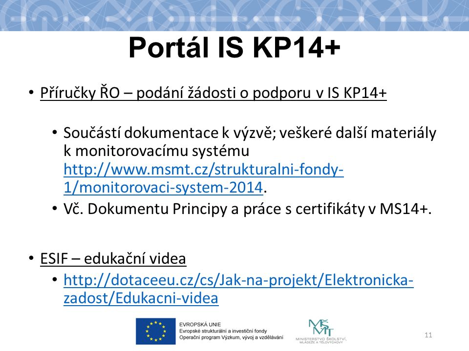 Portál IS KP14+ Příručky ŘO – podání žádosti o podporu v IS KP14+ Součástí dokumentace k výzvě; veškeré další materiály k monitorovacímu systému http://www.msmt.cz/strukturalni-fondy- 1/monitorovaci-system-2014.