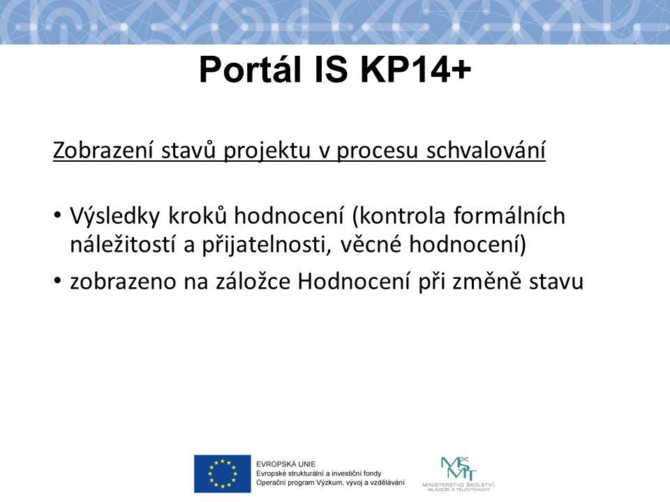 Portál IS KP14+ Zobrazení stavů projektu v procesu schvalování Výsledky kroků hodnocení (kontrola formálních náležitostí a přijatelnosti, věcné hodnocení) zobrazeno na záložce Hodnocení při změně stavu