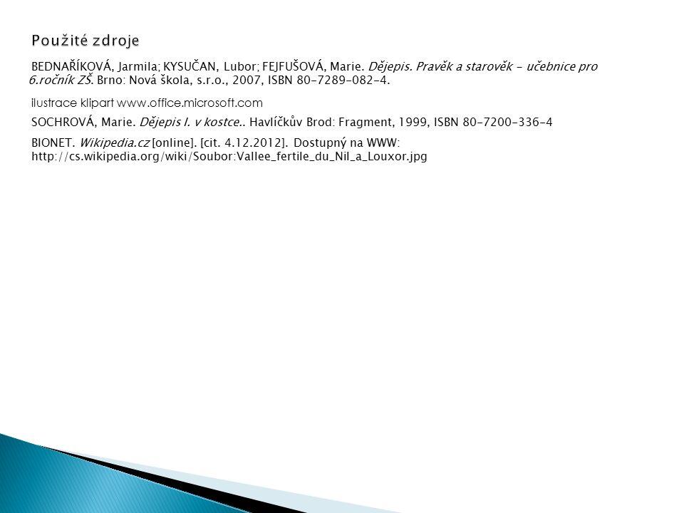 Použité zdroje BEDNAŘÍKOVÁ, Jarmila; KYSUČAN, Lubor; FEJFUŠOVÁ, Marie. Dějepis. Pravěk a starověk - učebnice pro 6.ročník ZŠ. Brno: Nová škola, s.r.o.