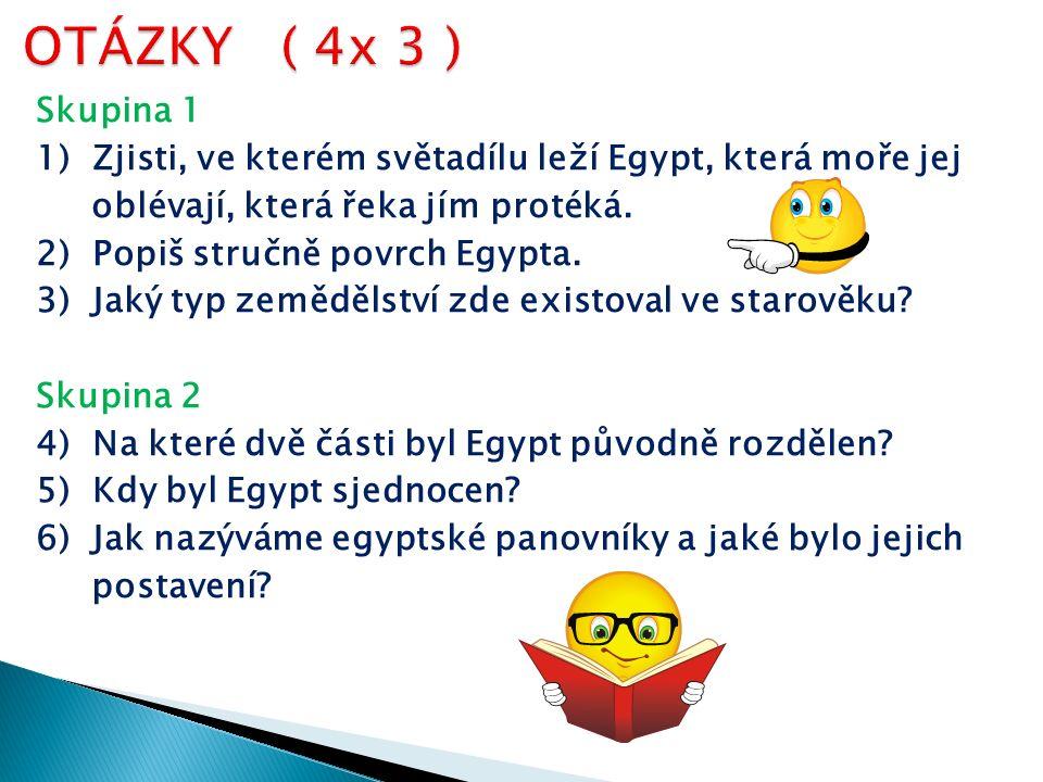 Skupina 1 1) Zjisti, ve kterém světadílu leží Egypt, která moře jej oblévají, která řeka jím protéká. 2) Popiš stručně povrch Egypta. 3) Jaký typ země