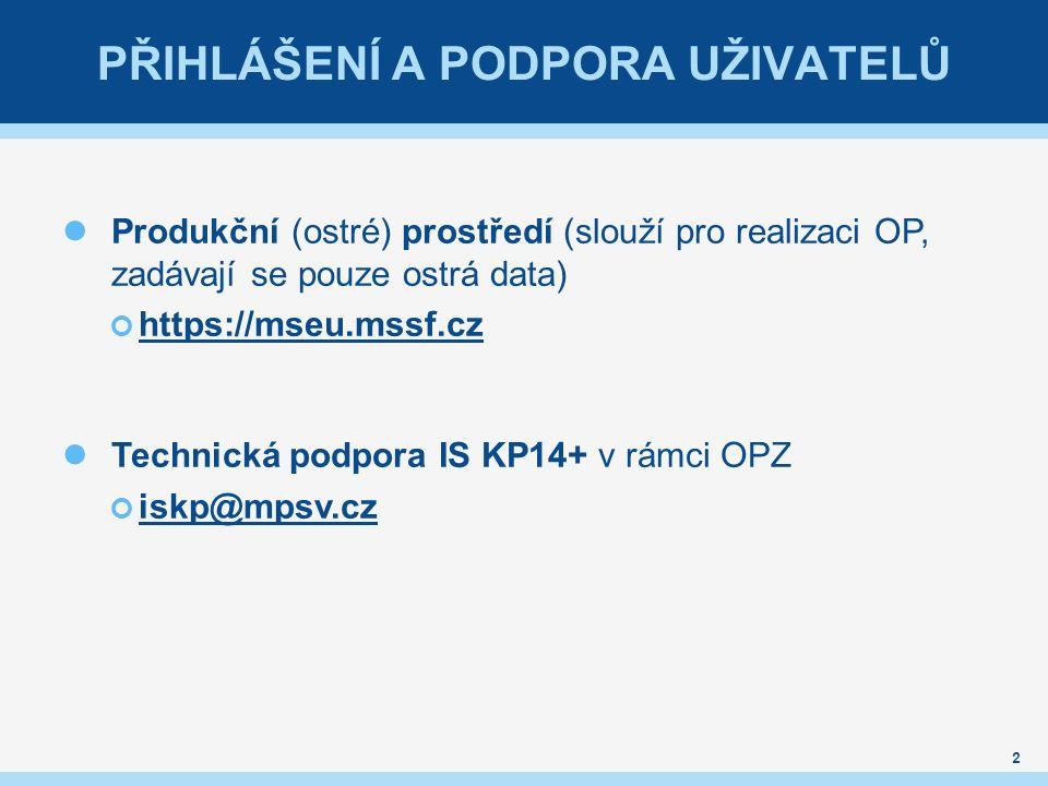 PŘIHLÁŠENÍ A PODPORA UŽIVATELŮ Produkční (ostré) prostředí (slouží pro realizaci OP, zadávají se pouze ostrá data) https://mseu.mssf.cz Technická podp