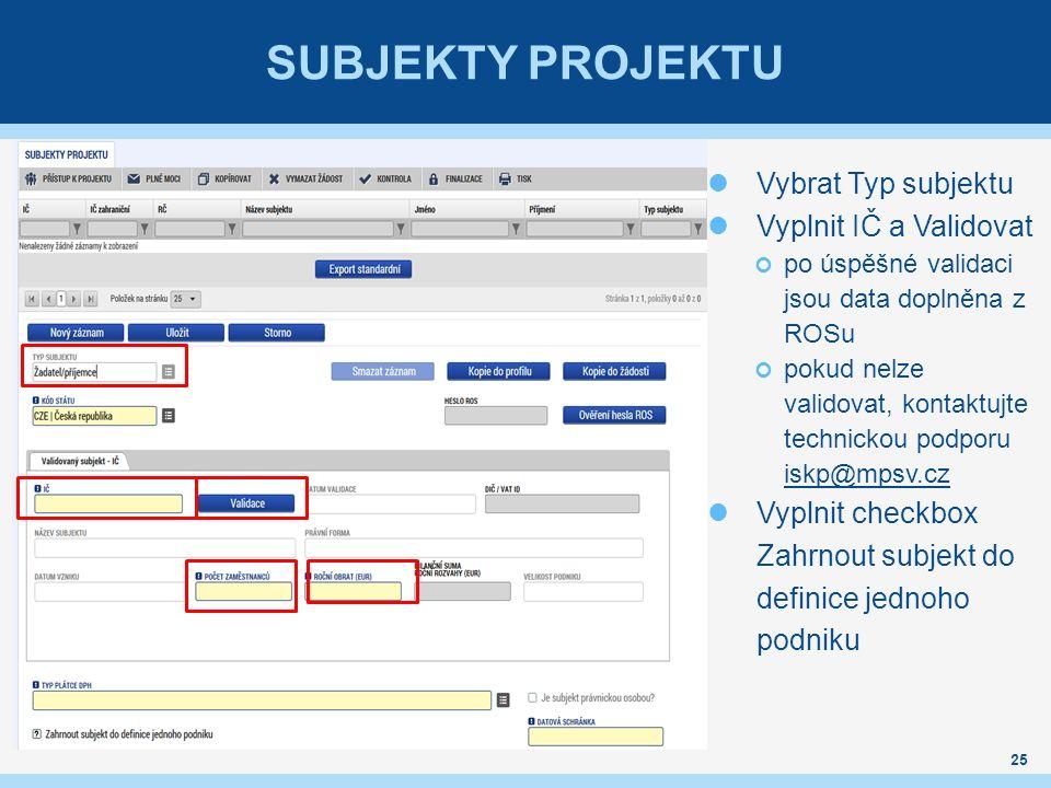 SUBJEKTY PROJEKTU Vybrat Typ subjektu Vyplnit IČ a Validovat po úspěšné validaci jsou data doplněna z ROSu pokud nelze validovat, kontaktujte technick