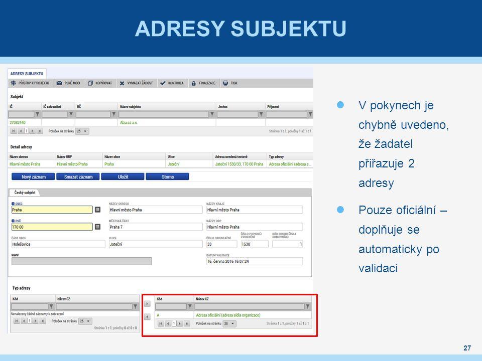ADRESY SUBJEKTU V pokynech je chybně uvedeno, že žadatel přiřazuje 2 adresy Pouze oficiální – doplňuje se automaticky po validaci 27
