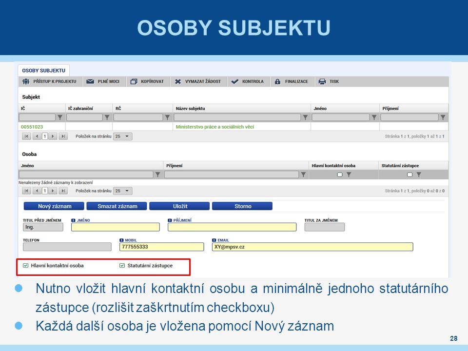 OSOBY SUBJEKTU Nutno vložit hlavní kontaktní osobu a minimálně jednoho statutárního zástupce (rozlišit zaškrtnutím checkboxu) Každá další osoba je vložena pomocí Nový záznam 28