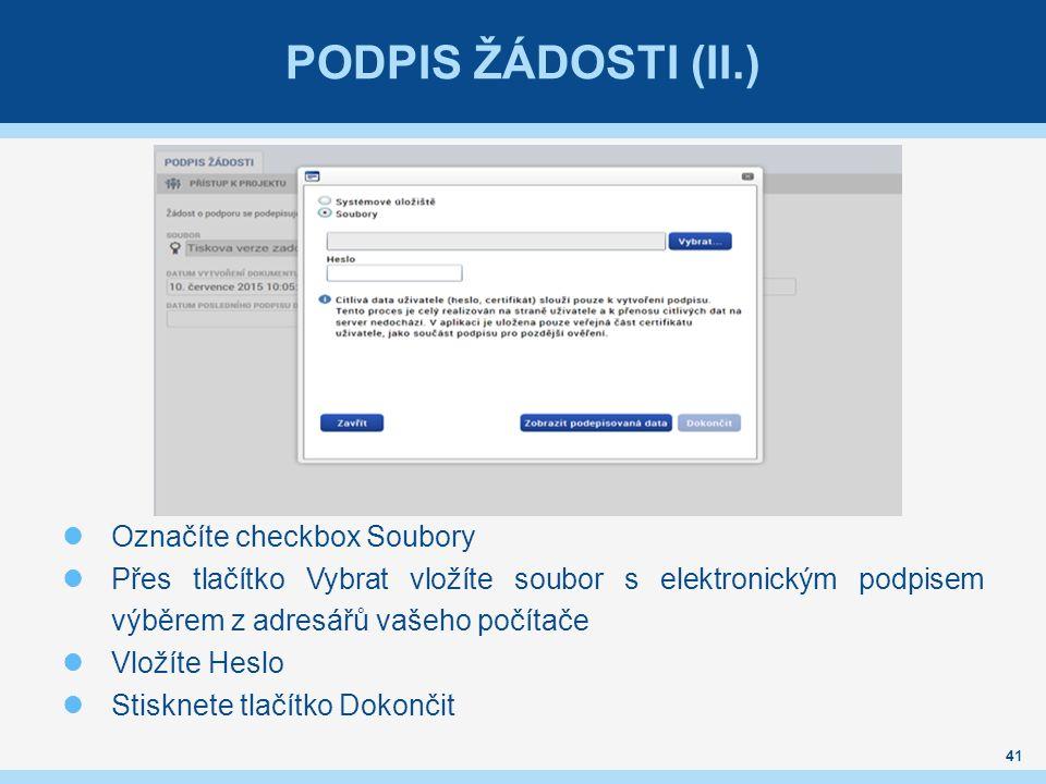 PODPIS ŽÁDOSTI (II.) Označíte checkbox Soubory Přes tlačítko Vybrat vložíte soubor s elektronickým podpisem výběrem z adresářů vašeho počítače Vložíte Heslo Stisknete tlačítko Dokončit 41
