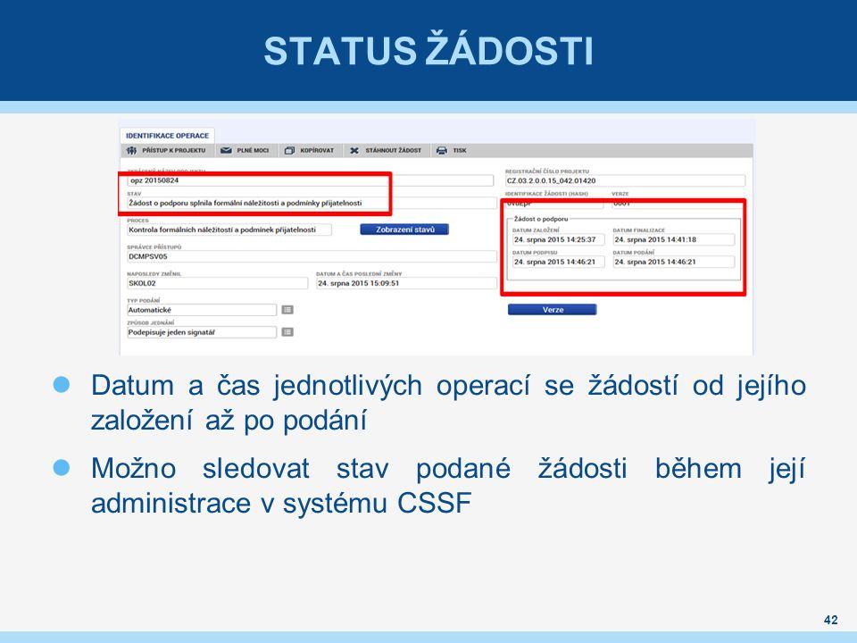 STATUS ŽÁDOSTI Datum a čas jednotlivých operací se žádostí od jejího založení až po podání Možno sledovat stav podané žádosti během její administrace v systému CSSF 42