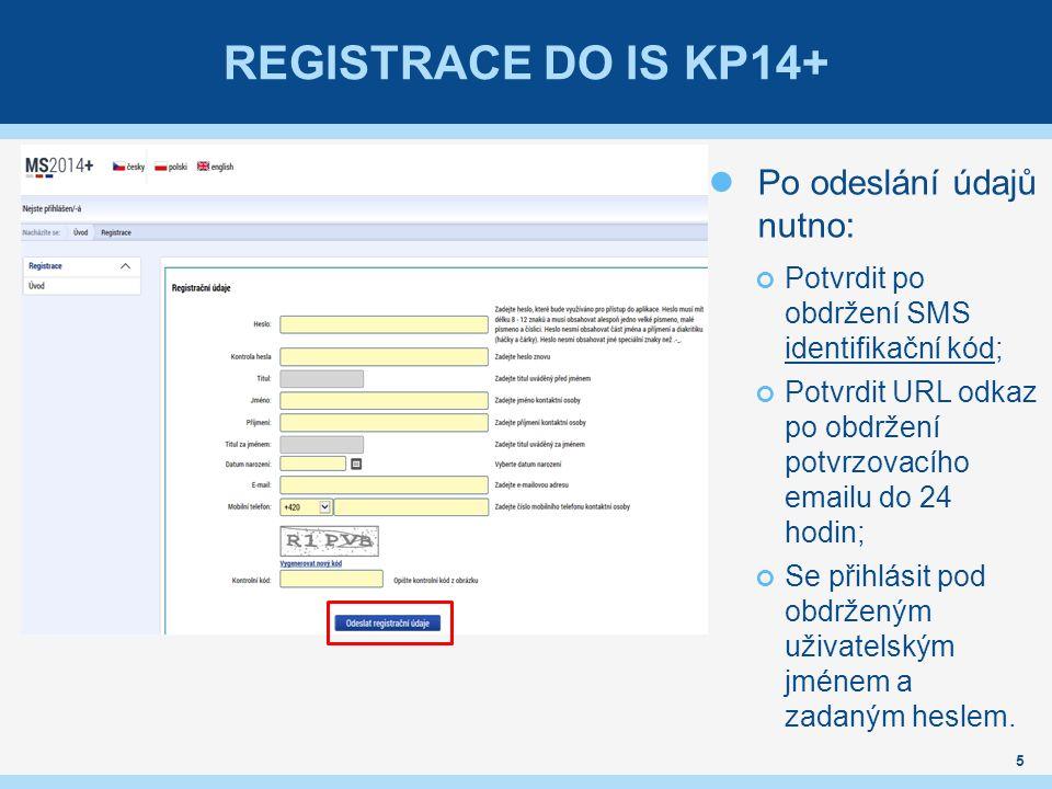 REGISTRACE DO IS KP14+ 5 Po odeslání údajů nutno: Potvrdit po obdržení SMS identifikační kód; Potvrdit URL odkaz po obdržení potvrzovacího emailu do 2