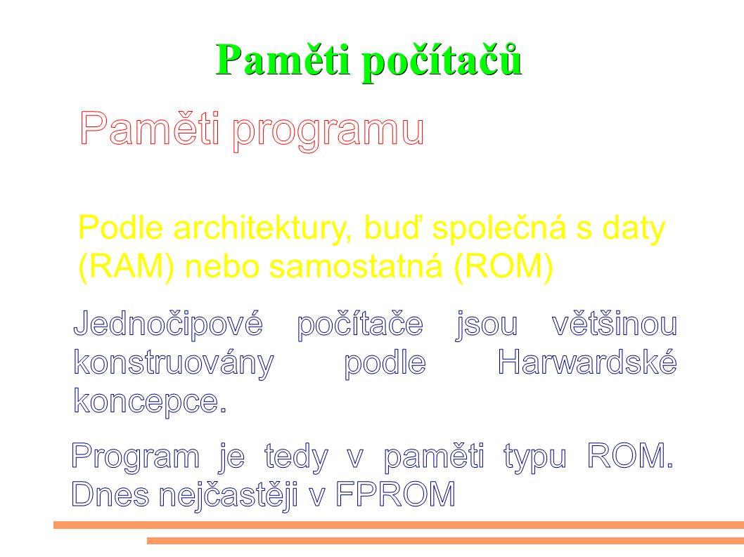 Paměti počítačů Podle architektury, buď společná s daty (RAM) nebo samostatná (ROM)