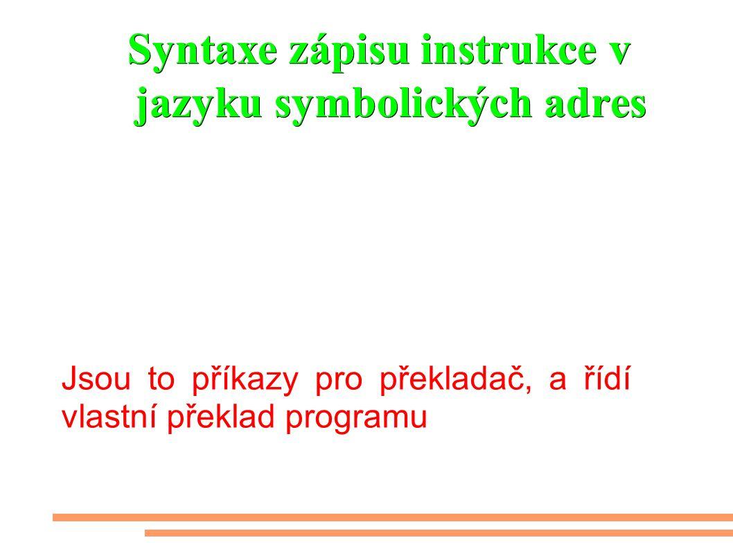 Syntaxe zápisu instrukce v jazyku symbolických adres Jsou to příkazy pro překladač, a řídí vlastní překlad programu Kromě zápisu instrukce se v zápisu programu používají direktivy