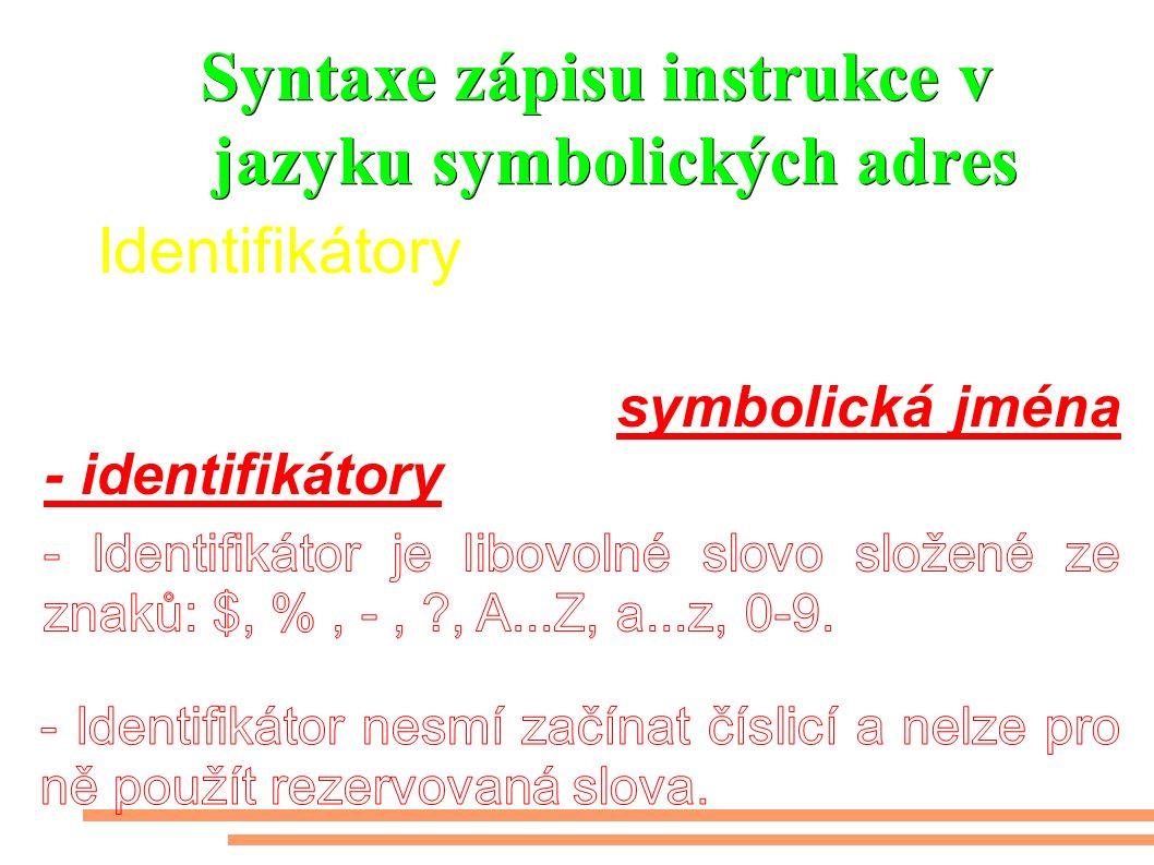 Syntaxe zápisu instrukce v jazyku symbolických adres Pro označení proměnných, návěští, konstant se používají symbolická jména - identifikátory Identifikátory